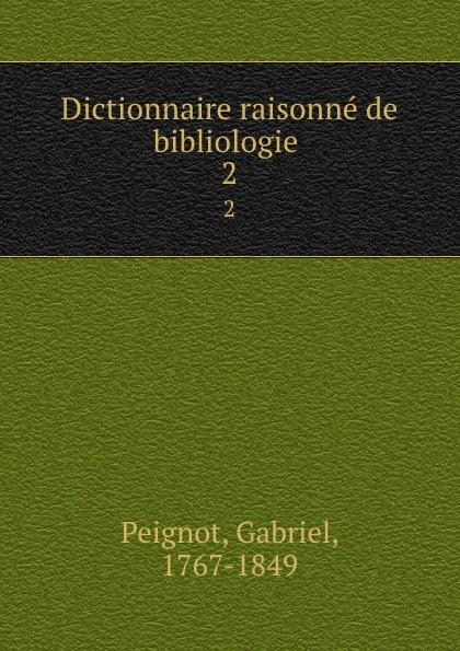Gabriel Peignot Dictionnaire raisonne de bibliologie . 2 gabriel peignot dictionnaire raisonnée de bibliologie t 1 a m