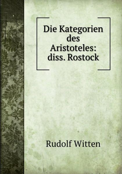 цена на Rudolf Witten Die Kategorien des Aristoteles: diss. Rostock