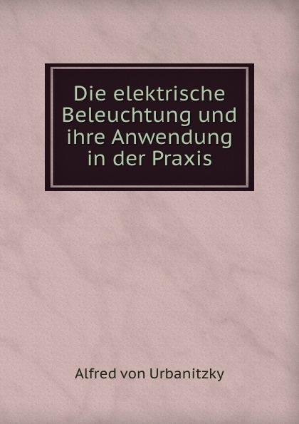 Die elektrische Beleuchtung und ihre Anwendung in der Praxis