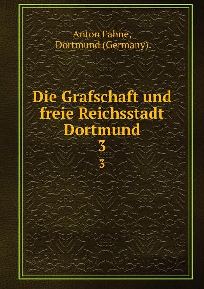 Anton Fahne Die Grafschaft und freie Reichsstadt Dortmund. 3 цена