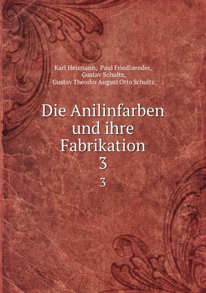 Karl Heumann Die Anilinfarben und ihre Fabrikation. 3
