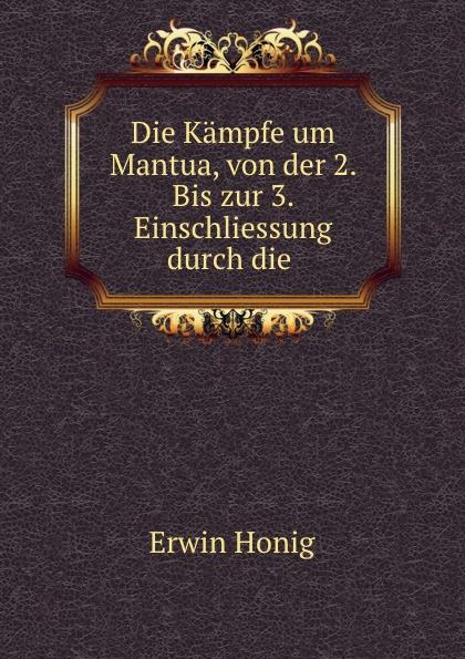 Erwin Honig Die Kampfe um Mantua, von der 2. Bis zur 3. Einschliessung durch die .