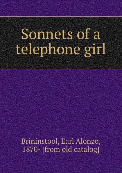 Earl Alonzo Brininstool Sonnets of a telephone girl
