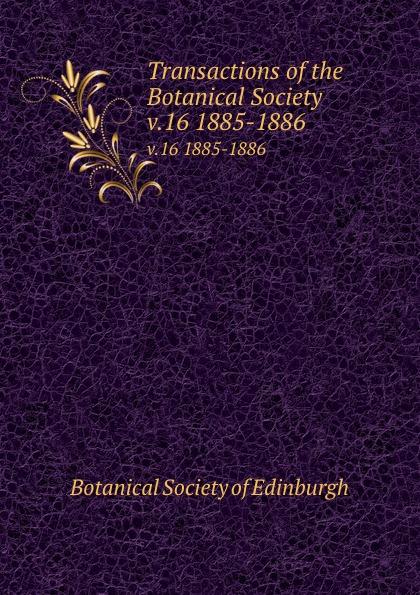 Transactions of the Botanical Society. v.16 1885-1886