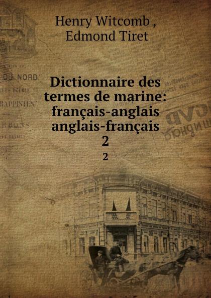 Henry Witcomb Dictionnaire des termes de marine: francais-anglais . anglais-francais. 2 цена