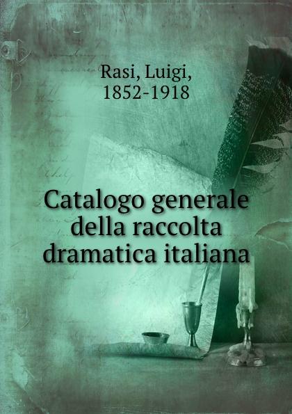 Luigi Rasi Catalogo generale della raccolta dramatica italiana girolamo gargiolli l arte della seta in firenze