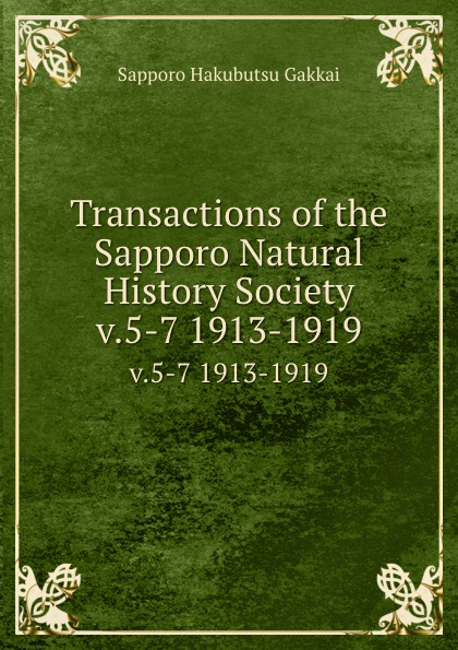 Sapporo Hakubutsu Gakkai Transactions of the Sapporo Natural History Society. v.5-7 1913-1919