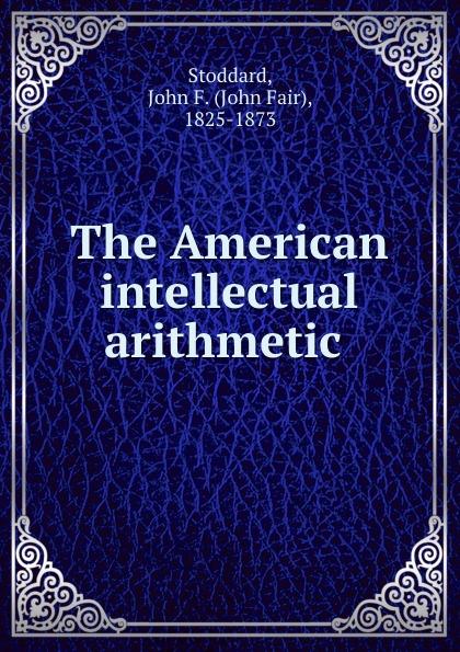 John Fair Stoddard The American intellectual arithmetic