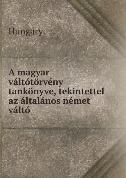 Hungary A magyar valtotorveny tankonyve, tekintettel az altalanos nemet valto . цены