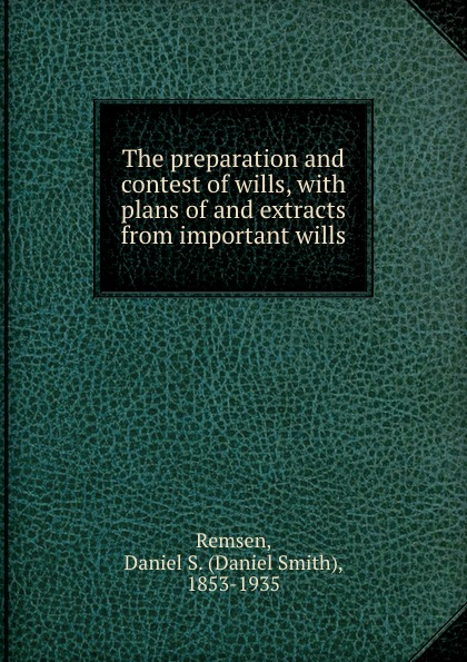 цена Daniel Smith Remsen The preparation and contest of wills, with plans of and extracts from important wills онлайн в 2017 году