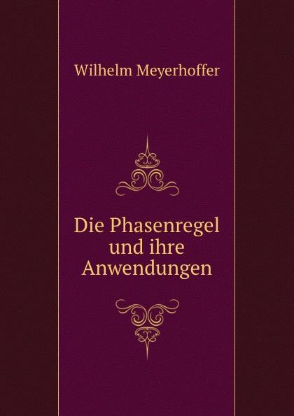 Wilhelm Meyerhoffer Die Phasenregel und ihre Anwendungen