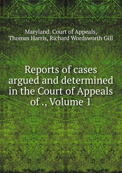 Thomas Harris Reports of cases argued and determined in the Court of Appeals of ., Volume 1
