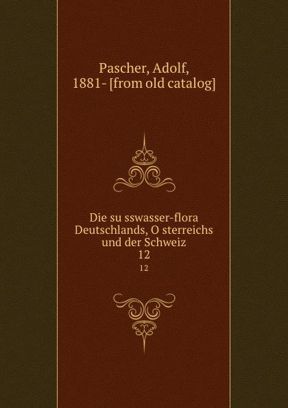 Adolf Pascher Die susswasser-flora Deutschlands, Osterreichs und der Schweiz. 12 adolf pascher die susswasser flora deutschlands osterreichs und der schweiz 12