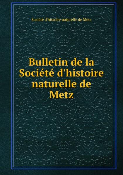 Bulletin de la Societe d.histoire naturelle de Metz