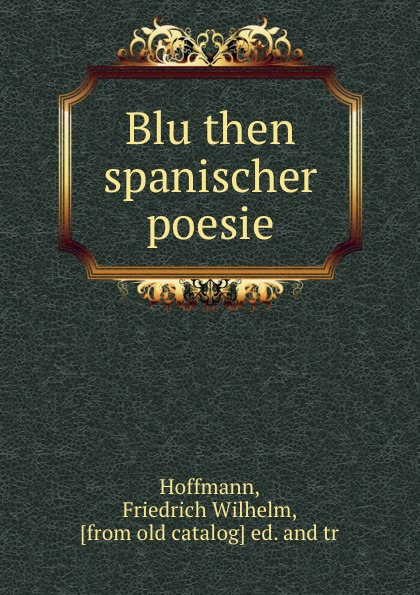 Friedrich Wilhelm Bluthen spanischer poesie