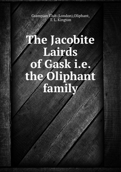 The Jacobite Lairds of Gask i.e. the Oliphant family