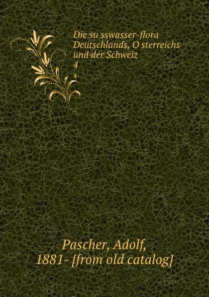 Adolf Pascher Die susswasser-flora Deutschlands, Osterreichs und der Schweiz. 4 adolf pascher die susswasser flora deutschlands osterreichs und der schweiz 12
