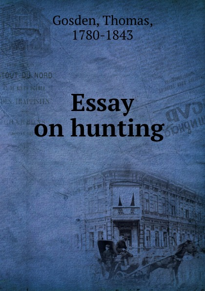 Thomas Gosden Essay on hunting