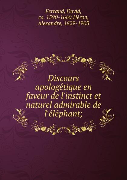 David Ferrand Discours apologetique en faveur de  et naturel admirable ;