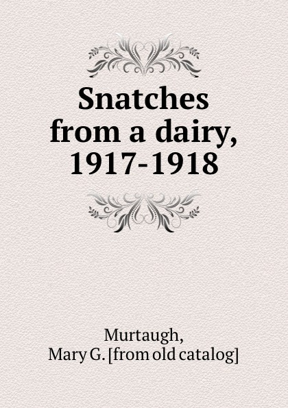 Mary G. Murtaugh Snatches from a dairy, 1917-1918
