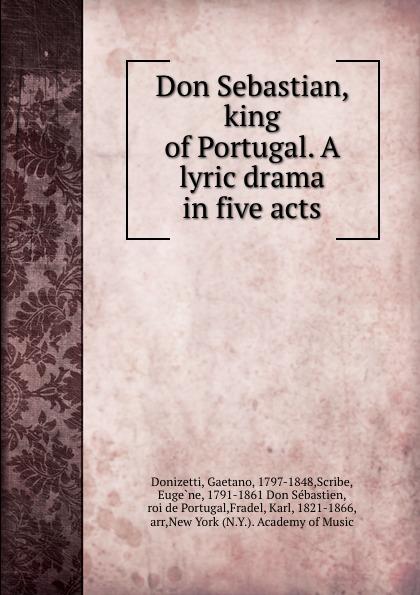 Gaetano Donizetti Don Sebastian, king of Portugal. A lyric drama in five acts цена
