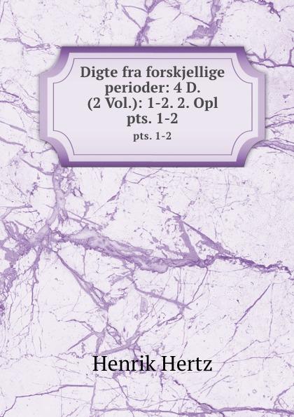 Henrik Hertz Digte fra forskjellige perioder: 4 D. (2 Vol.): 1-2. 2. Opl. pts. 1-2 цена и фото