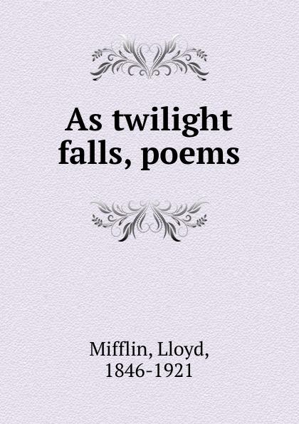 Lloyd Mifflin As twilight falls, poems