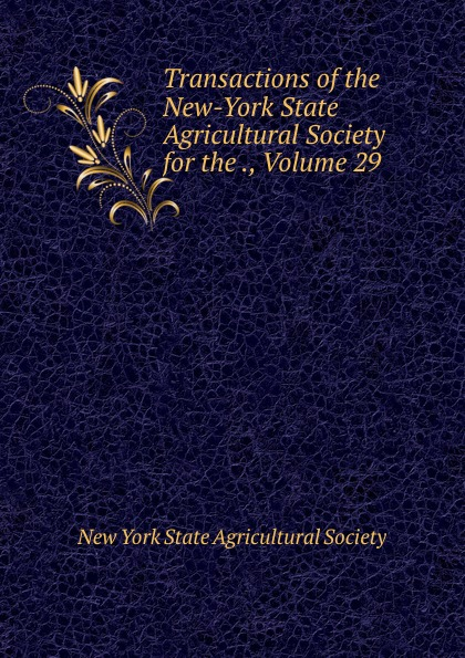 Transactions of the New-York State Agricultural Society for the ., Volume 29