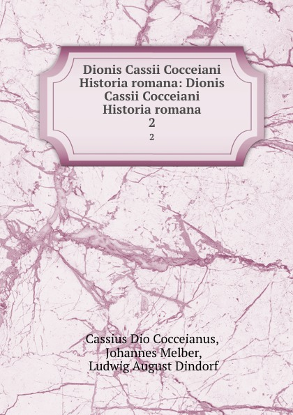Johannes Melber Dionis Cassii Cocceiani Historia romana: Dionis Cassii Cocceiani Historia romana. 2 бра dionis 89898