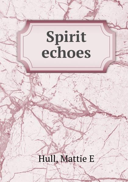 Mattie E. Hull Spirit echoes