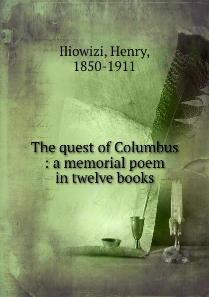 Henry Iliowizi The quest of Columbus : a memorial poem in twelve books