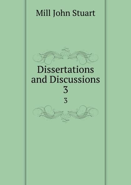 John Stuart Mill Dissertations and Discussions. 3 john stuart mill on liberty