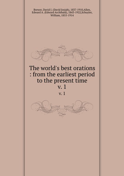 David Josiah Brewer The world.s best orations : from the earliest period to the present time. v. 1