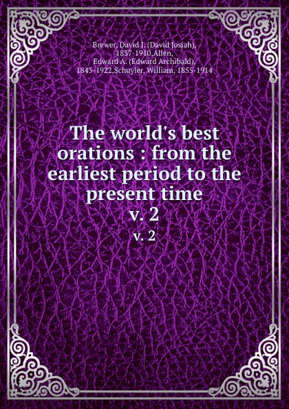 David Josiah Brewer The world.s best orations : from the earliest period to the present time. v. 2