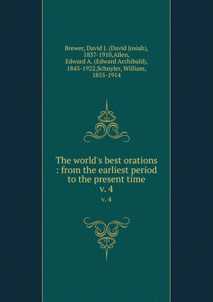 David Josiah Brewer The world.s best orations : from the earliest period to the present time. v. 4