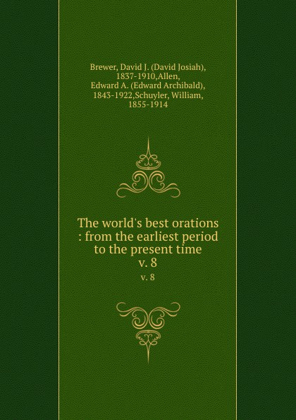 David Josiah Brewer The world.s best orations : from the earliest period to the present time. v. 8