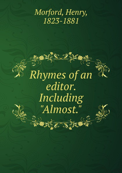 Henry Morford Rhymes of an editor. Including Almost. co e