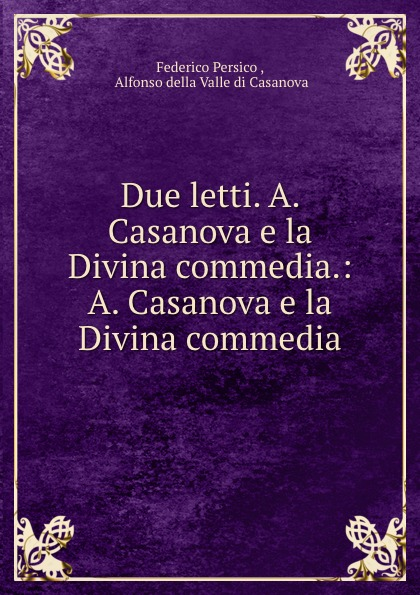 Federico Persico Due letti. A. Casanova e la Divina commedia.: A. Casanova e la Divina commedia la divina commedia purgatorio