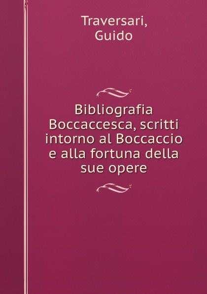 Guido Traversari Bibliografia Boccaccesca, scritti intorno al Boccaccio e alla fortuna della sue opere giorgio giulini memorie spettanti alla storia al governo ed alla descrizione della citta e 5