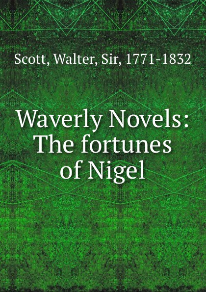 Walter Scott Waverly Novels: The fortunes of Nigel scott w the fortunes of nigel part 1