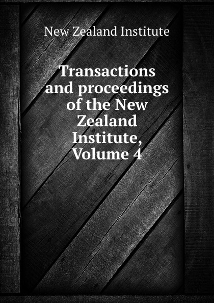 New Zealand Institute Transactions and proceedings of the New Zealand Institute, Volume 4 цена