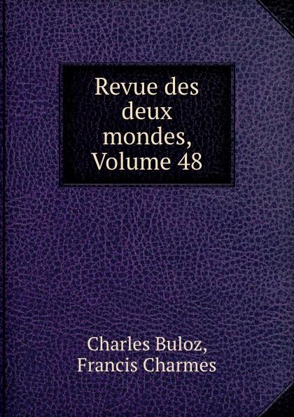 Charles Buloz Revue des deux mondes, Volume 48 unknown author revue des deux mondes 1889 vol 96 lixe annee troisieme periode classic reprint