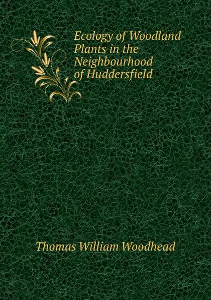 Ecology of Woodland Plants in the Neighbourhood of Huddersfield