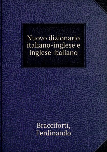 Ferdinando Bracciforti Nuovo dizionario italiano-inglese e inglese-italiano