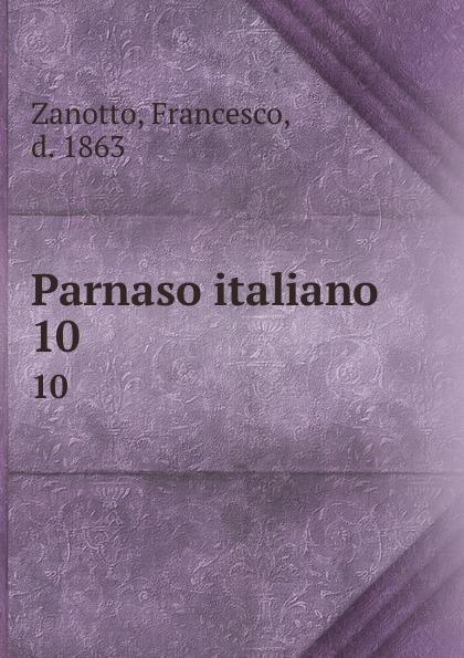 Francesco Zanotto Parnaso italiano. 10