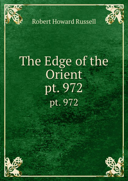 Robert Howard Russell The Edge of the Orient. pt. 972