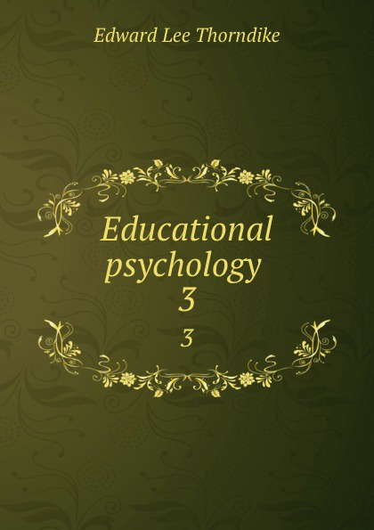 Edward L. Thorndike Educational psychology . 3 edward l thorndike the teachers word book 1921