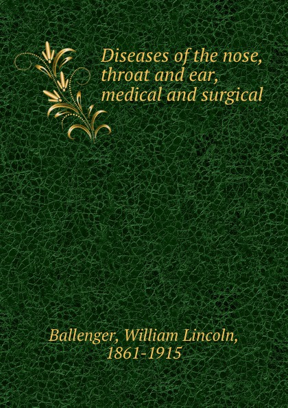 William Lincoln Ballenger Diseases of the nose, throat and ear, medical and surgical ray clarke lecture notes diseases of the ear nose and throat