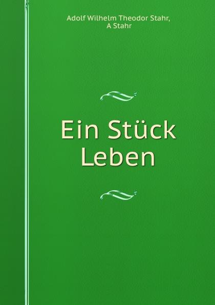 Adolf Wilhelm Theodor Stahr Ein Stuck Leben