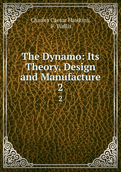 The Dynamo: Its Theory, Design and Manufacture. 2